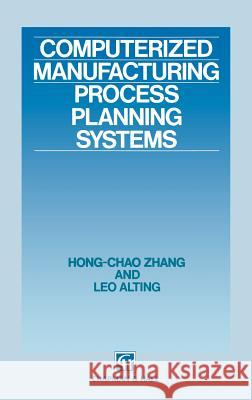Computerized Manufacturing Process Planning Systems Hong-Chao Zhang Leo Alting Zhang Hong-Cha 9780412413001