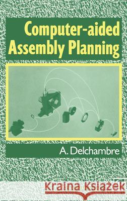 Computer-Aided Assembly Planning A. Delchambre Alain Delchambre 9780412431708