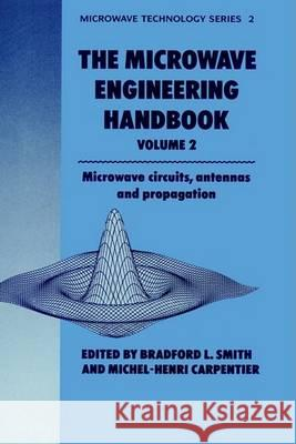 Microwave Engineering Handbook Volume 2: Microwave Circuits, Antennas and Propagation Simth Carpenter                          Bradford L. Smith Michel-Henri Carpentier 9780412456701