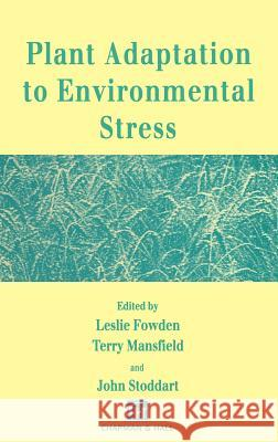 Plant Adaptation to Environmental Stress Leslie Fowden John Stoddart Terry Mansfield 9780412490002