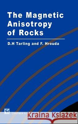 Magnetic Anisotropy of Rocks D. H. Tarling F. Hrouda D. Tarling 9780412498800