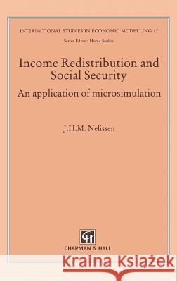 Income Redistribution and Social Security: An Application of Microsimulation J. H. M. Nelissen Jan Nelissen 9780412570902