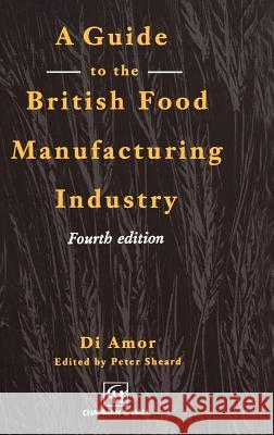 Guide to the British Food Manufacturing Industry Aspen Publishers                         D. Amor P. Sheard 9780412573606