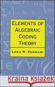 Elements of Algebraic Coding Theory L. R. Vermani 9780412573804