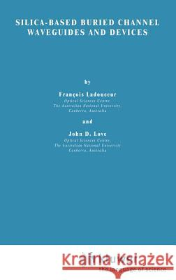 Silica-Based Buried Channel Waveguides and Devices Francois Ladouceur John D. Love F. Ladouceur 9780412579301