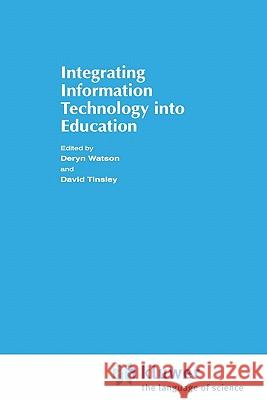 Integrating Information Technology Into Education D. Tinsley Deryn Watson David Tinsley 9780412622502