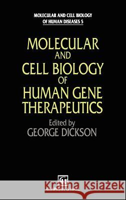Molecular and Cell Biology of Human Gene Therapeutics Dickson                                  George Dickson G. Dickson 9780412625503