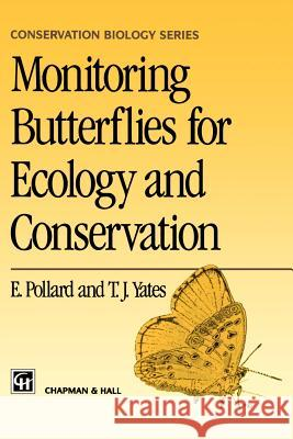 Monitoring Butterflies for Ecology and Conservation: The British Butterfly Monitoring Scheme Ernest Pollard T. J. Yates E. Pollard 9780412634604