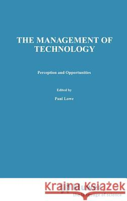 Management of Technology: Perception and Opportunities Paul Lowe Chapman & Hall                           H. Lowe 9780412643705