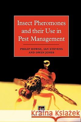 Insect Pheromones and Their Use in Pest Management P. E. Howse J. M. Stevens O. Jones 9780412804700