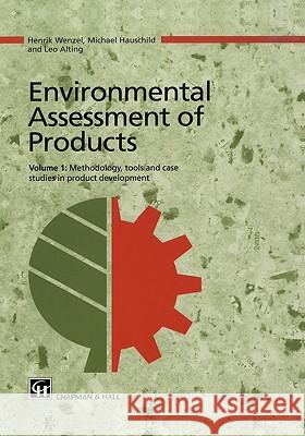 Environmental Assessment of Products: Volume 1 Methodology, Tools and Case Studies in Product Development Henrik Wenzel Wenzel                                   Michael Z. Hauschild 9780412808005