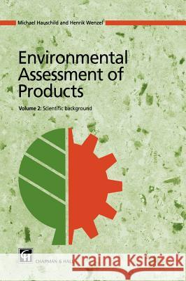 Environmental Assessment of Products: Volume 2: Scientific Background Michael Hauschild Wenzel                                   Henrik Wenzel 9780412808104