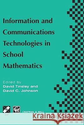 Information and Communications Technologies in School Mathematics: Ifip Tc3 / Wg3.1 Working Conference on Secondary School Mathematics in the World of David Tinsley David Johnson J. D. Tinsley 9780412821004