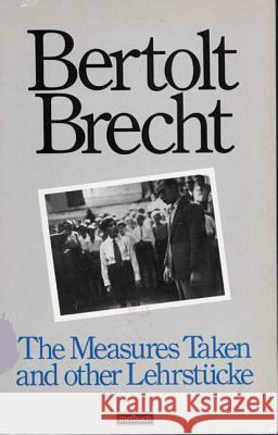 The Measures Taken and Other Lehrstucke Bertolt Brecht Carl R. Mueller 9780413373106