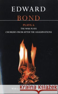 Bond Plays: 6: The War Plays; Choruses from After the Assassinations Edward Bond 9780413704009
