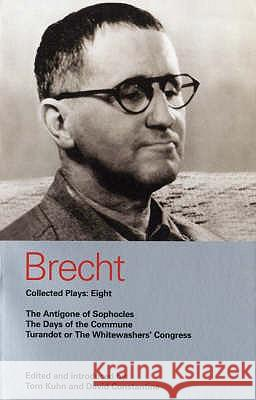 Brecht Collected Plays: Eight: The Antigone of Sophocles; The Days of the Commune; Turandot or the Whitewashers' Congress Bertolt Brecht 9780413773524