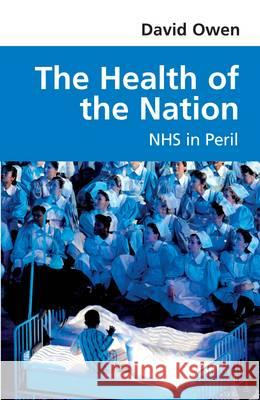 Health Of The Nation NHS In Peril David Owen 9780413777720