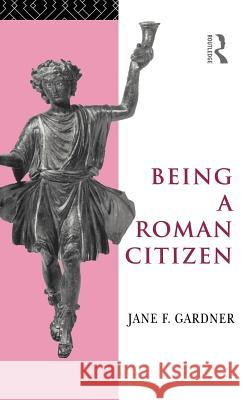 Being a Roman Citizen Jane F. Gardner F. Gardne 9780415001540