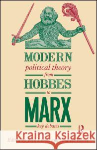 Modern Political Theory from Hobbes to Marx : Key Debates Jack Lively Andrew Reeve 9780415013512
