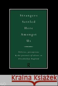 Strangers Settled Here Amongst Us: Policies, Perceptions and the Presence of Aliens in Elizabethan England Laura Hunt Yungblut Janie Yungblut L. Hunt Laura Hunt Hume 9780415021449 Routledge