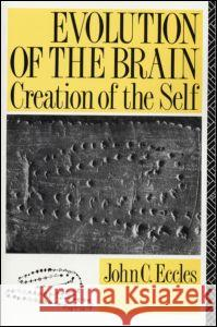Evolution of the Brain: Creation of the Self John C. Eccles 9780415032247