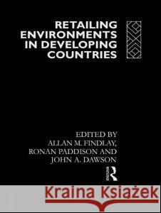 Retailing Environments in Developing Countries Allan M. Findlay Ronan Paddison John A. Dawson 9780415037396