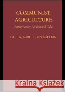 Communist Agriculture : Farming in the Far East and Cuba Karl-Eugen Wadekin 9780415042055