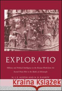 Exploratio: Mililtary and Political Intelligence in the Roman World from the Second Punic War to the Battle of Adrianople N. J. E. Austin N. B. Rankov 9780415049450