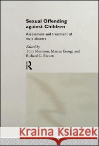 Sexual Offending Against Children: Assessment and Treatment of Male Abusers Tony Morrison Marcus Erooga Richard C. Beckett 9780415055048