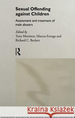 Sexual Offending Against Children: Assessment and Treatment of Male Abusers Tony Morrison Tony Morrison 9780415055055