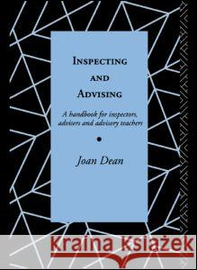 Inspecting and Advising : A Handbook for Inspectors, Advisers and Teachers Joan Dean Dean                                     Joan Dea 9780415056113
