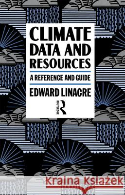 Climate Data and Resources : A Reference and Guide Edward Linacre Linacre Edward 9780415057035