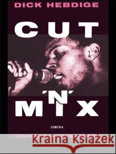 Cut `n' Mix: Culture, Identity and Caribbean Music Dick Hebdige 9780415058759