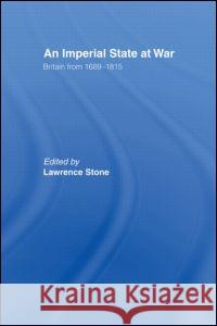 An Imperial State at War: Britain from 1689 to 1815 Lawrence Stone 9780415061421 Routledge
