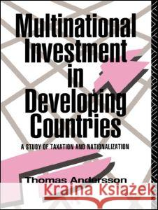 Multinational Investment in Developing Countries : A Study of Taxation and Nationalization Thomas Andersson T. Andersson Andersson Thoma 9780415062190
