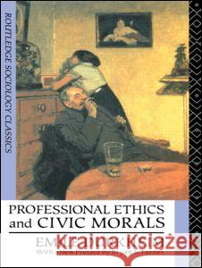 Professional Ethics and Civic Morals Emile Durkheim Michael Ortiz Hill Bryan S. Turner 9780415062251