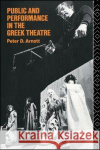 Public and Performance in the Greek Theatre Peter Arnott 9780415062992