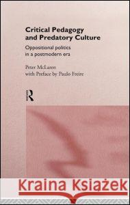 Critical Pedagogy and Predatory Culture Peter McLaren 9780415064248