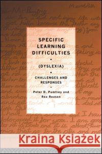 Specific Learning Difficulties (Dyslexia): Challenges and Responses Peter D. Pumfrey Rea Reason Peter D. Pumfrey 9780415064705