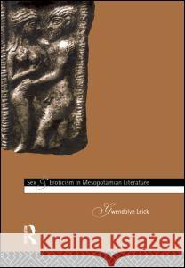 Sex and Eroticism in Mesopotamian Literature Gwendolyn Leick 9780415065344