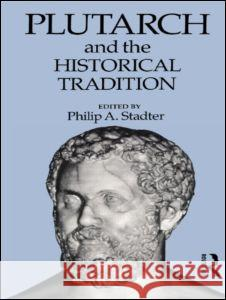 Plutarch and the Historical Tradition Philip Stadter Philip A. Stadter 9780415070072