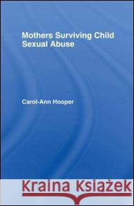 Mothers Surviving Child Sexual Abuse Carol-Ann Hooper 9780415071871