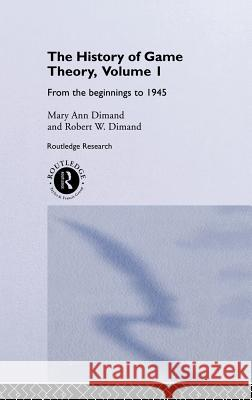 The History of Game Theory, Volume 1: From the Beginnings to 1945 Mary-Ann Dimand Mary A. Dimand Robert Dimand 9780415072571