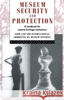 Museum Security and Protection : A Handbook for Cultural Heritage Institutions Robert Burke David Liston 9780415075091