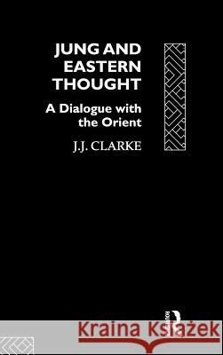 Jung and Eastern Thought: A Dialogue with the Orient J. J. Clarke 9780415076401