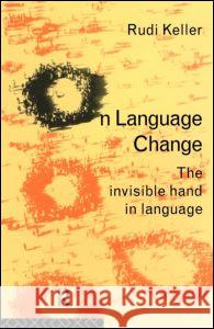 On Language Change: The Invisible Hand in Language Rudi Keller Keller 9780415076722