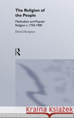 Religion of the People: Methodism and Popular Religion 1750-1900 David Hempton Hempton David 9780415077149