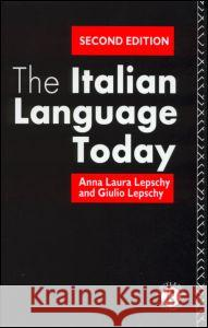 The Italian Language Today Anna Laura Lepschy La Lepsch 9780415078627