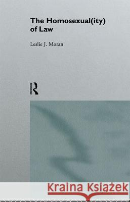 The Homosexual(ity) of Law Leslie Moran 9780415079532