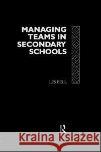 Managing Teams in Secondary Schools Les Bell 9780415080422